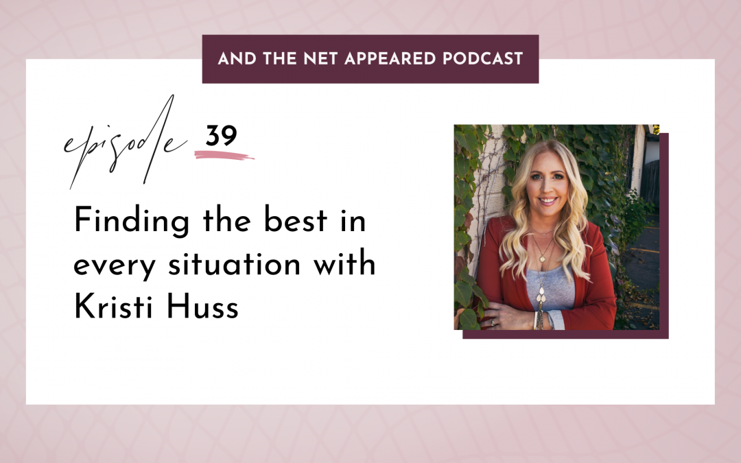 Finding the best in every situation with Kristi Huss