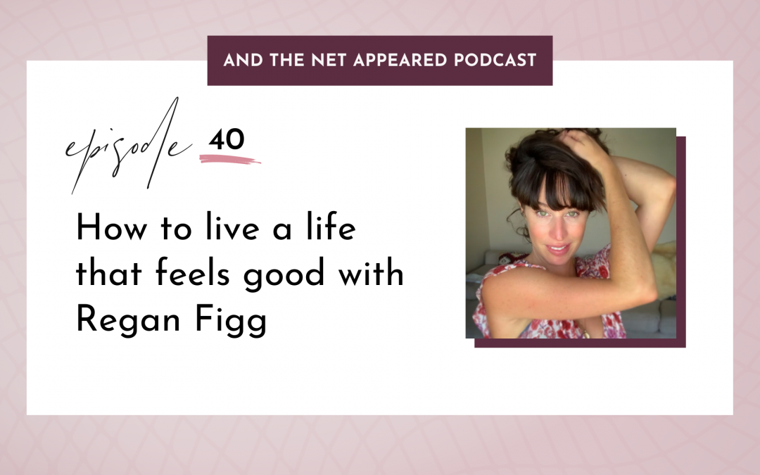 How to live a life that feels good with Regan Figg
