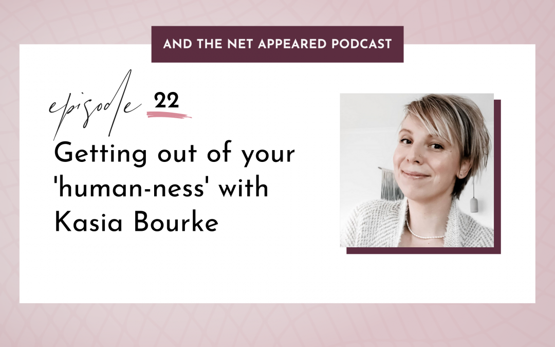 Getting out of your 'human-ness' with Kasia Bourke