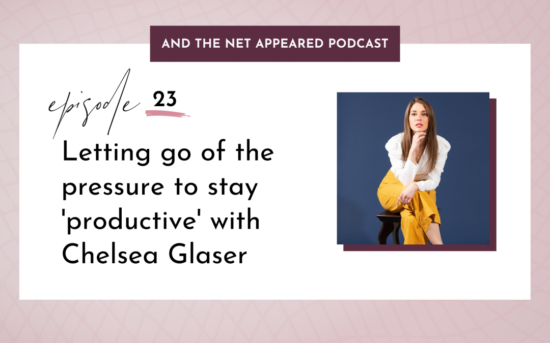 Letting go of the pressure to stay 'productive' with Chelsea Glaser
