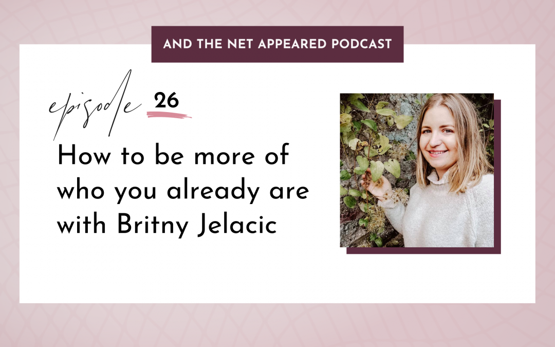 How to be more of who you already are with Britny Jelacic