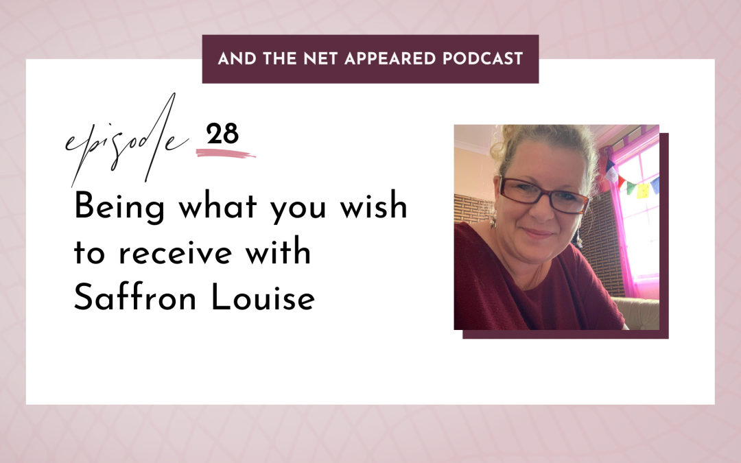 Being what you wish to receive with Saffron Louise