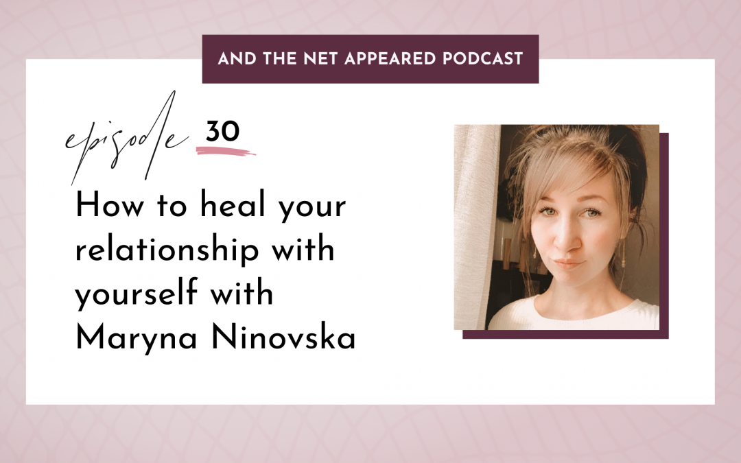 How to heal your relationship with yourself with Maryna Ninovska