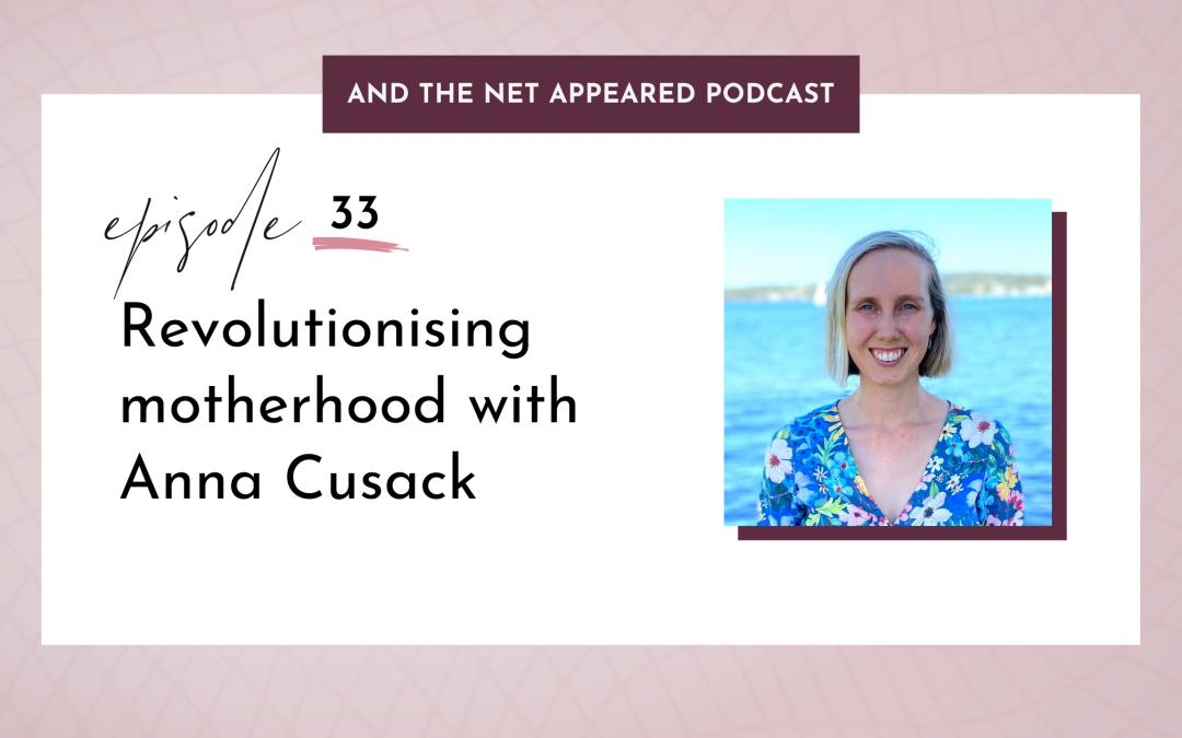 Revolutionising motherhood with Anna Cusack