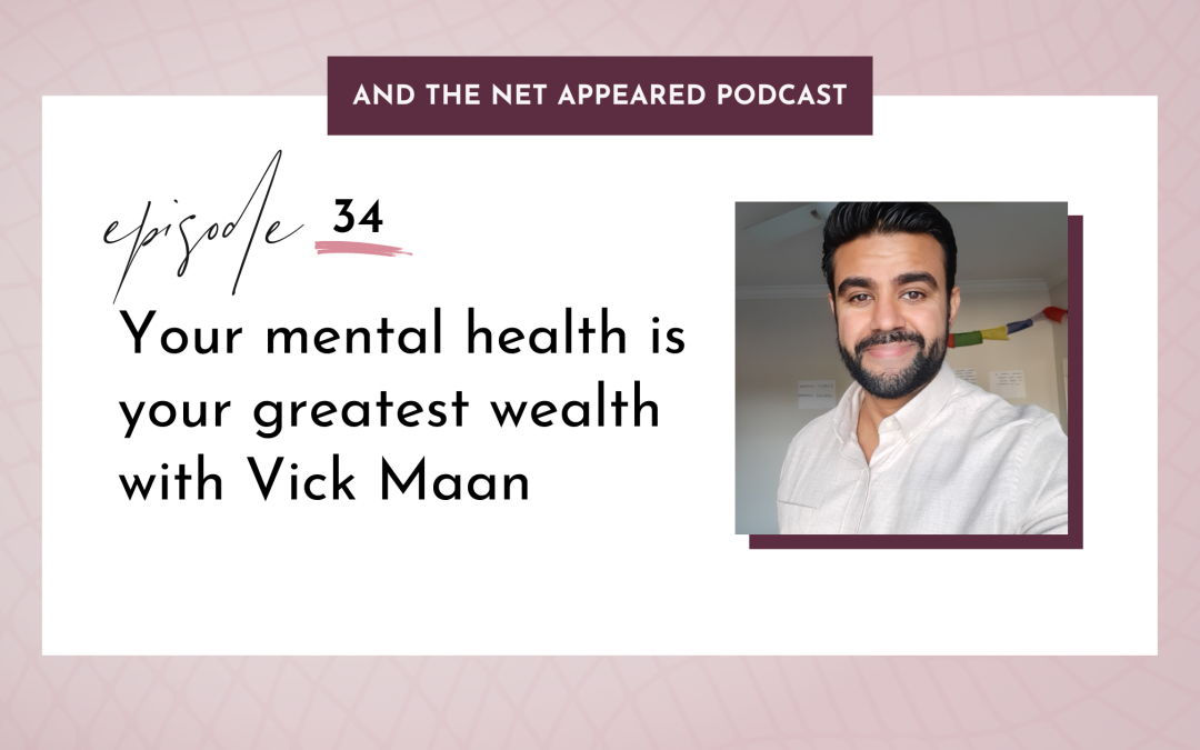 Your mental health is your greatest wealth with Vick Maan