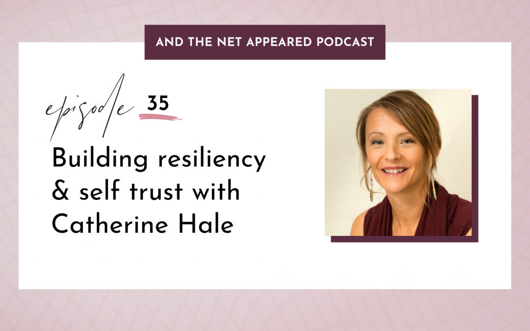 Building resiliency & self trust with Catherine Hale
