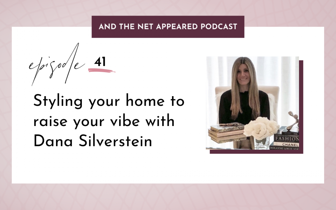 Styling your home to raise your vibe with Dana Silverstein
