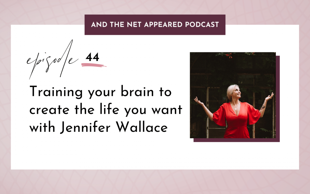 Training your brain to create the life you want with Jennifer Wallace